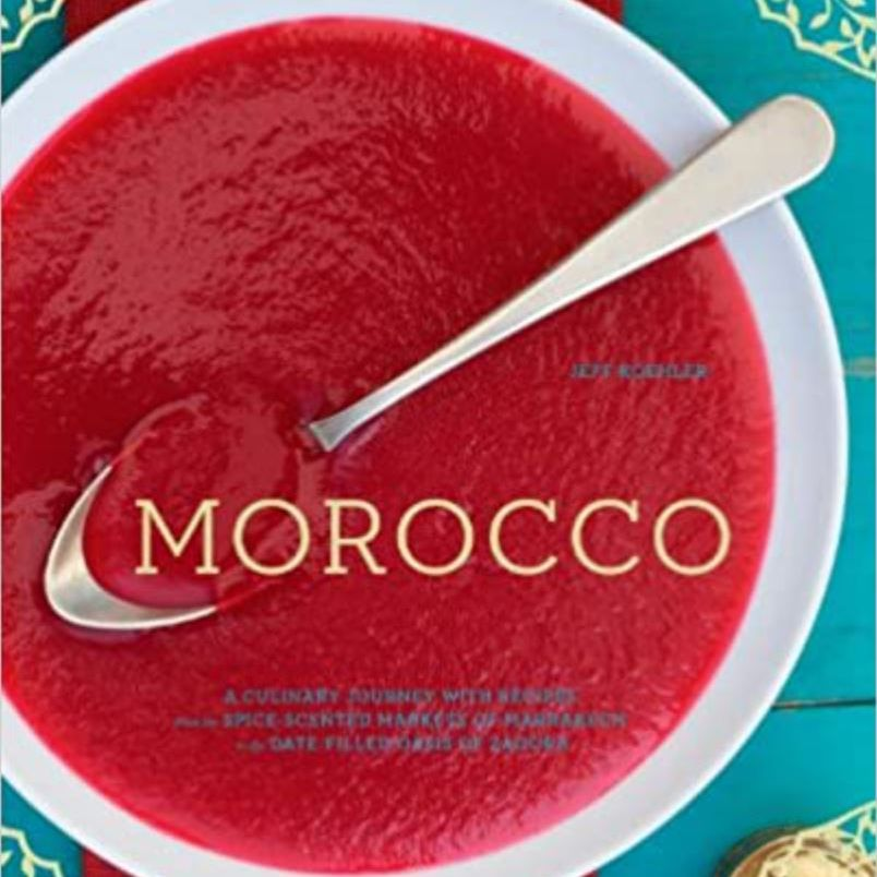 Morocco : A Culinary Journey with Recipes from the Spice-Scented Markets of Marrakech to the Date-Filled Oasis of Zagora by Jeff Koehler