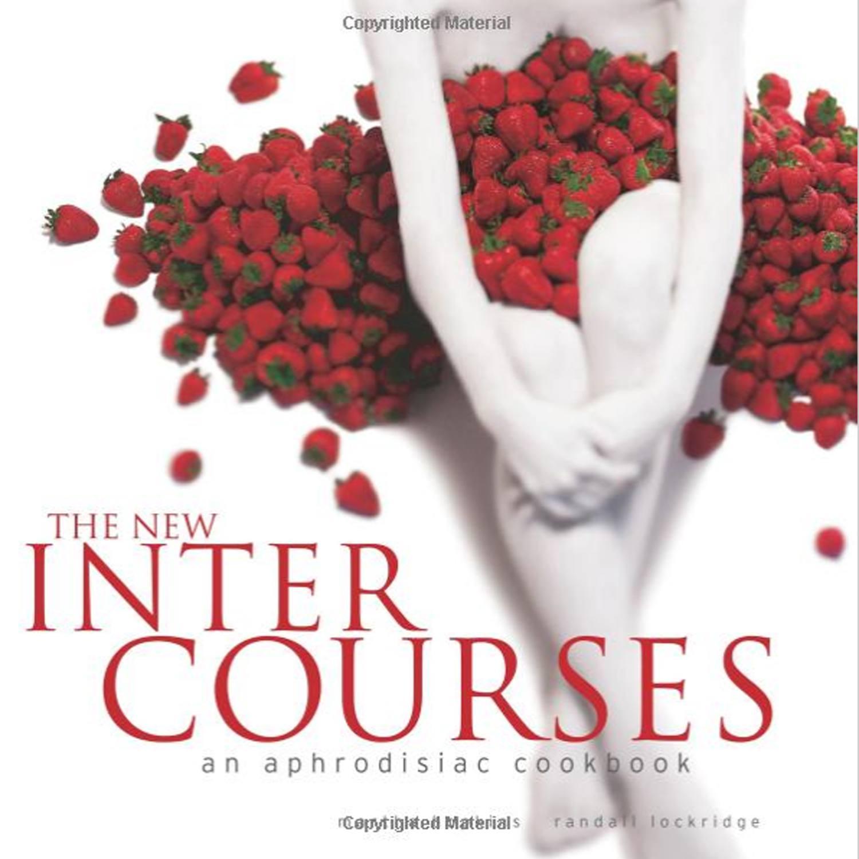 'The New InterCourses: An Aphrodisiac Cookbook',