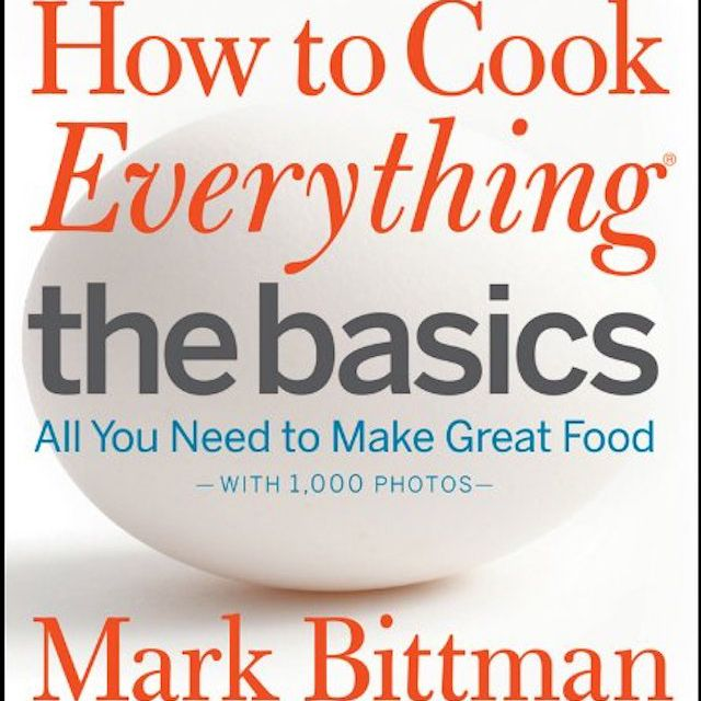 How to Cook Everything: The Basics by Mark Bittman